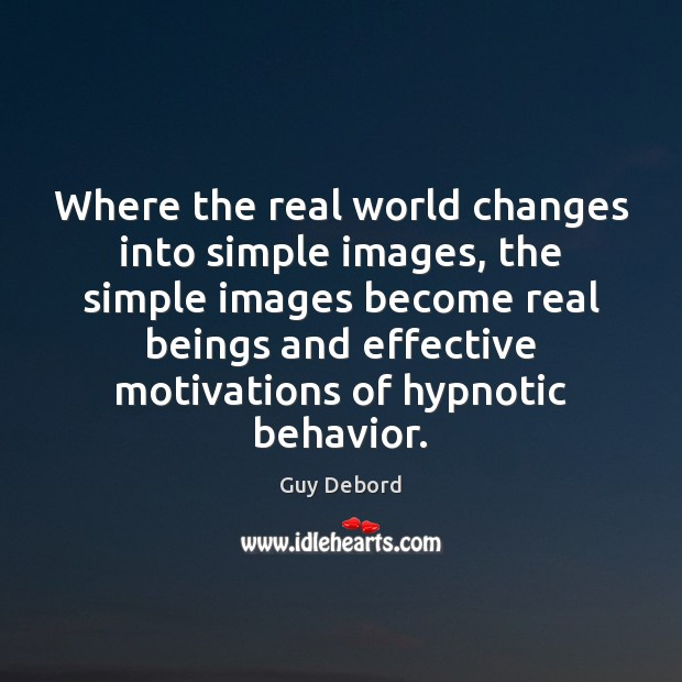 Where the real world changes into simple images, the simple images become Behavior Quotes Image