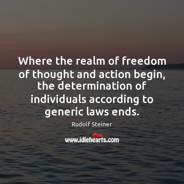 Where the realm of freedom of thought and action begin, the determination Rudolf Steiner Picture Quote