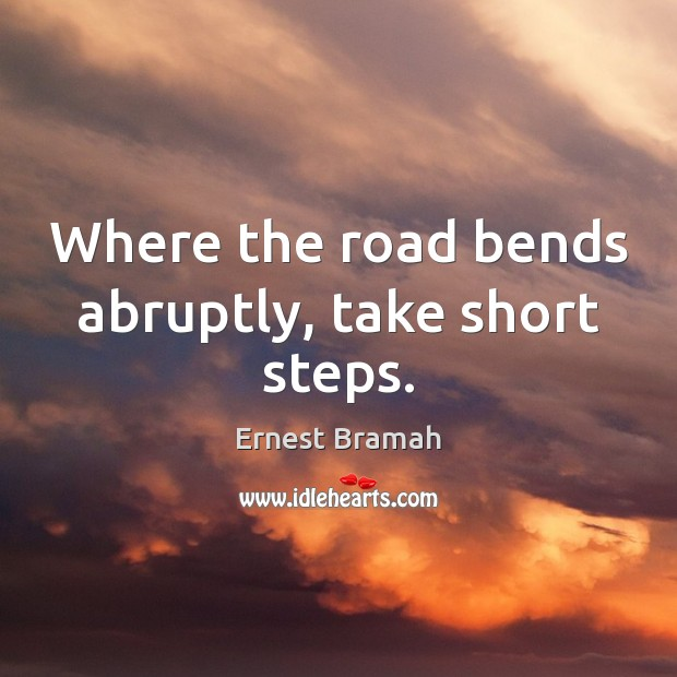 Image, Where the road bends abruptly, take short steps.