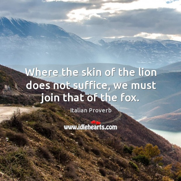 Image, Where the skin of the lion does not suffice, we must join that of the fox.