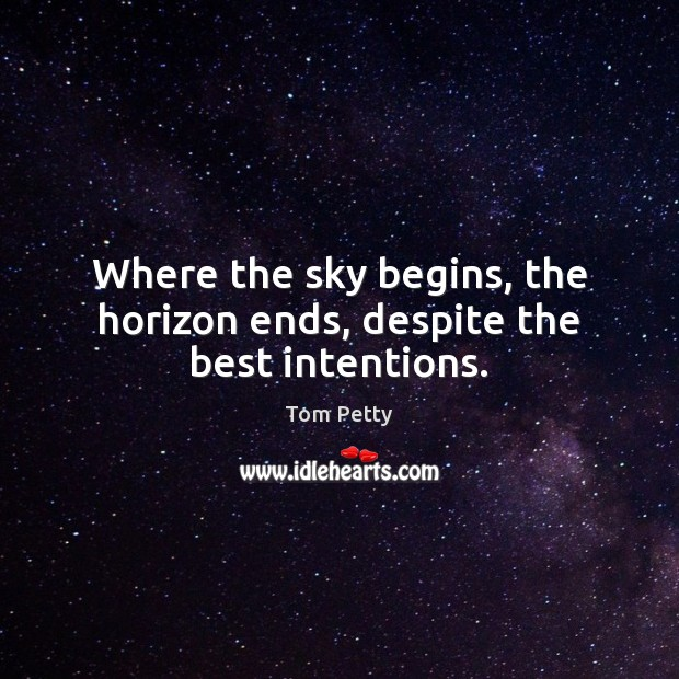 Where the sky begins, the horizon ends, despite the best intentions. Best Intentions Quotes Image