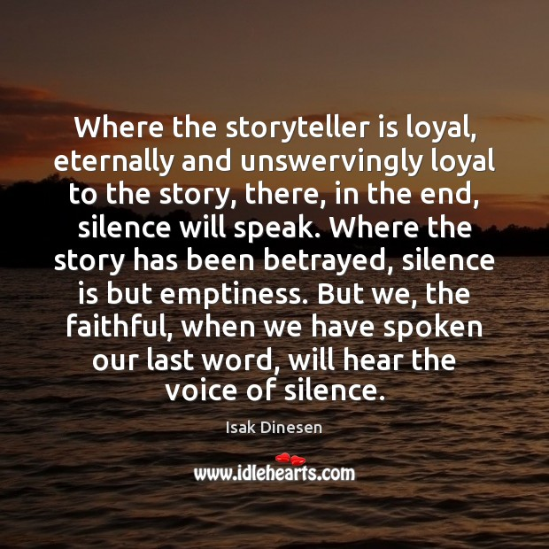 Where the storyteller is loyal, eternally and unswervingly loyal to the story, Silence Quotes Image