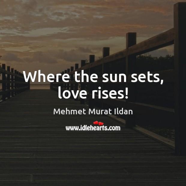 Image, Where the sun sets, love rises!