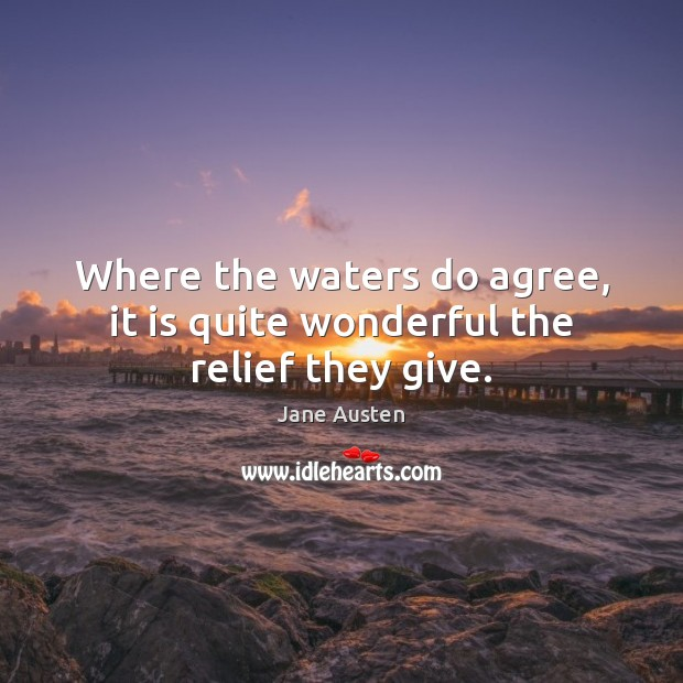 Where the waters do agree, it is quite wonderful the relief they give. Image