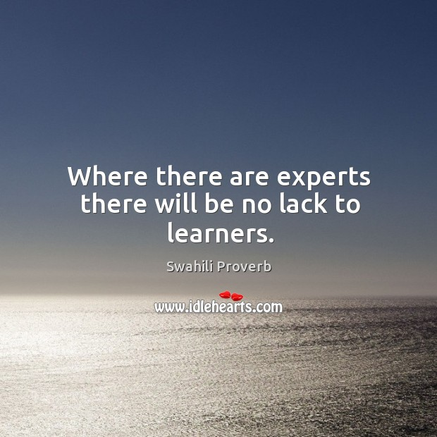 Image, Where there are experts there will be no lack to learners.