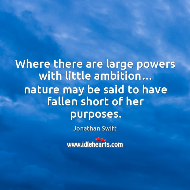 Where there are large powers with little ambition… nature may be said to have fallen short of her purposes. Image