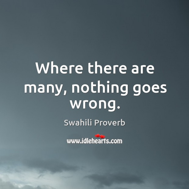 Where there are many, nothing goes wrong. Swahili Proverbs Image