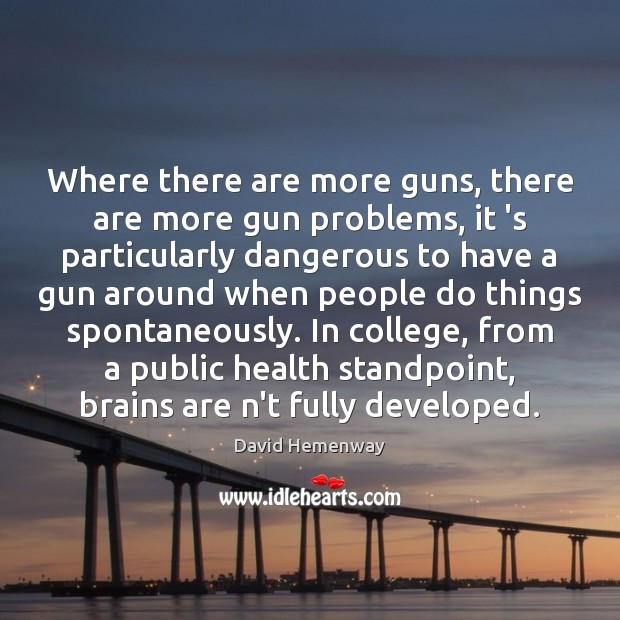 Where there are more guns, there are more gun problems, it 's Image