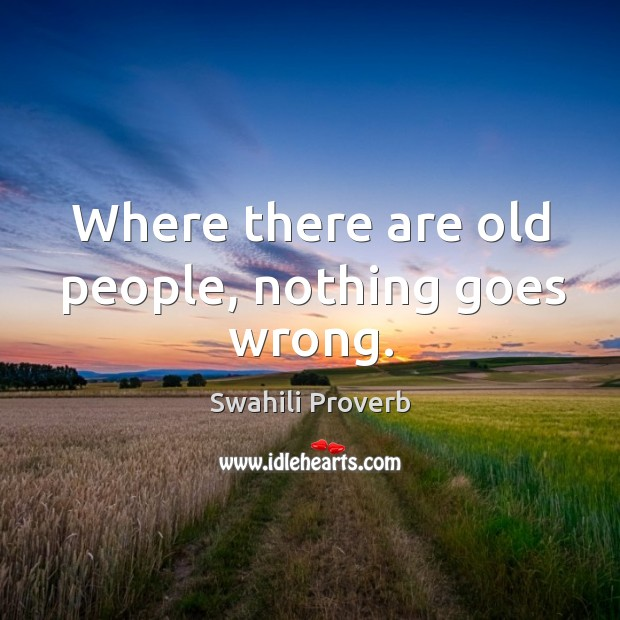Where there are old people, nothing goes wrong. Swahili Proverbs Image