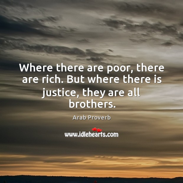 Where there are poor, there are rich. Arab Proverbs Image