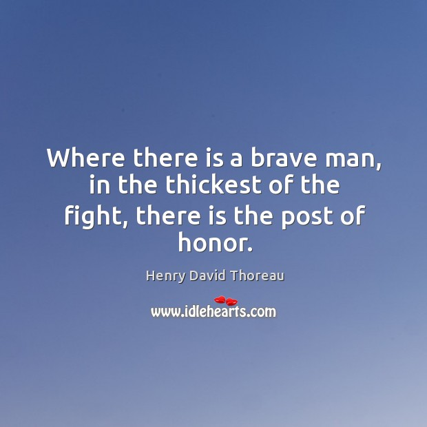 Image, Where there is a brave man, in the thickest of the fight, there is the post of honor.