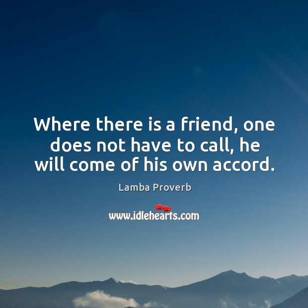 Where there is a friend, one does not have to call, he will come of his own accord. Lamba Proverbs Image