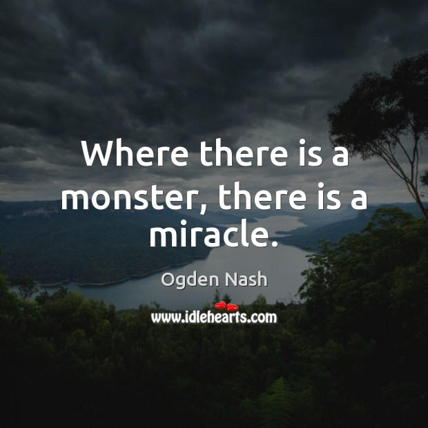 Image, Where there is a monster, there is a miracle.