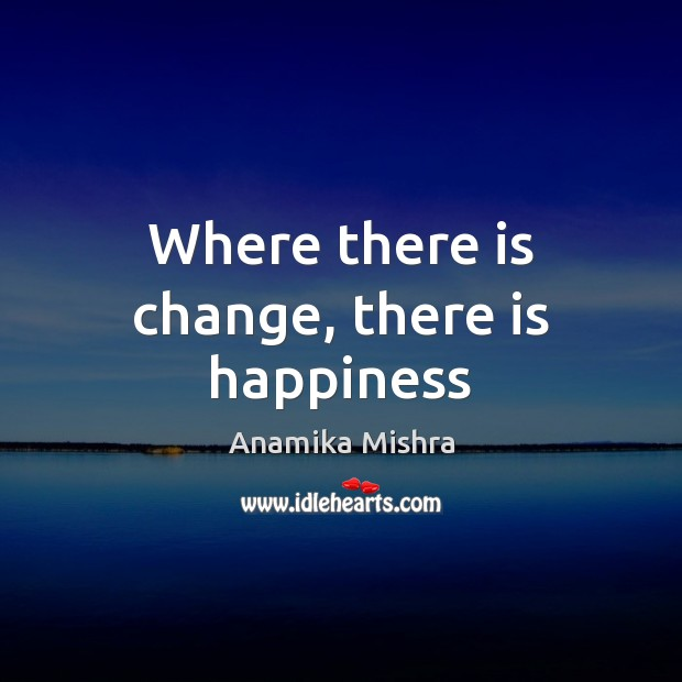 Where there is change, there is happiness Image