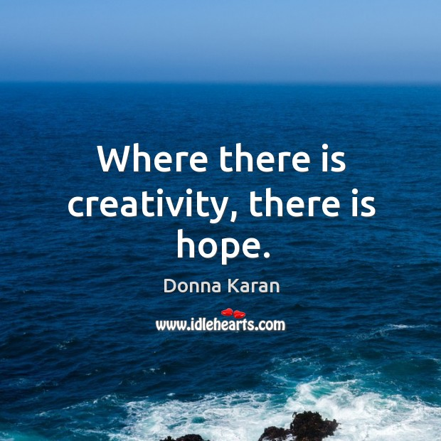Where there is creativity, there is hope. Image