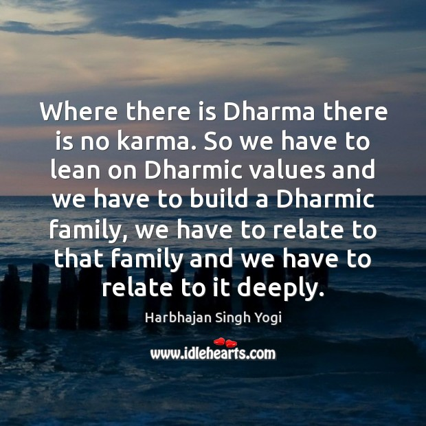 Where there is Dharma there is no karma. So we have to Harbhajan Singh Yogi Picture Quote