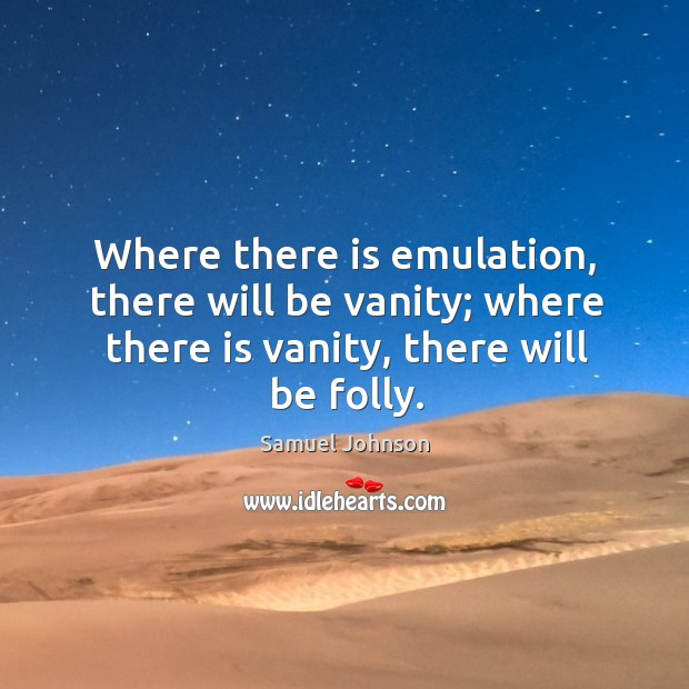 Image, Where there is emulation, there will be vanity; where there is vanity,