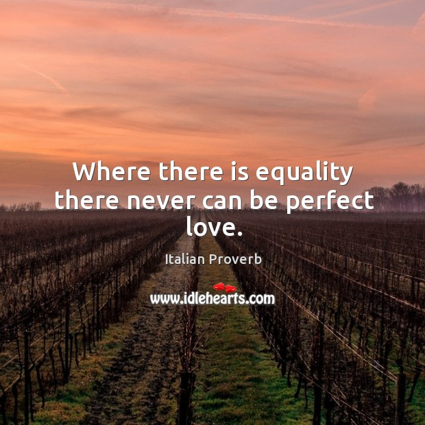 Where there is equality there never can be perfect love. Image