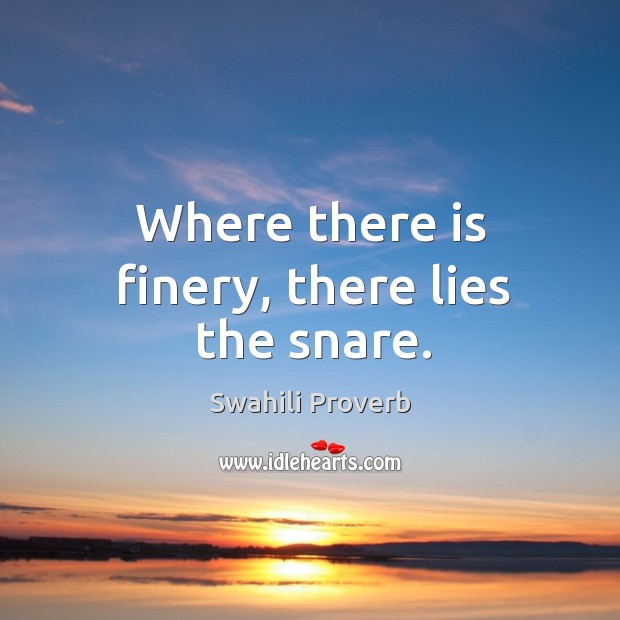 Where there is finery, there lies the snare. Swahili Proverbs Image
