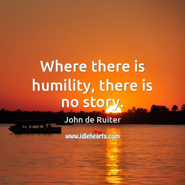 Image, Where there is humility, there is no story.