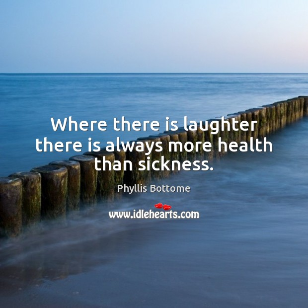 Where there is laughter there is always more health than sickness. Image