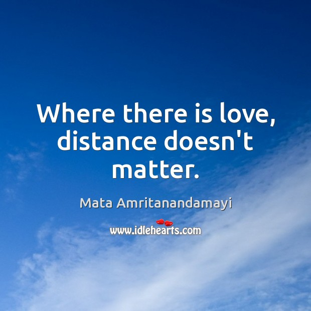 Where There Is Love Distance Doesnt Matter