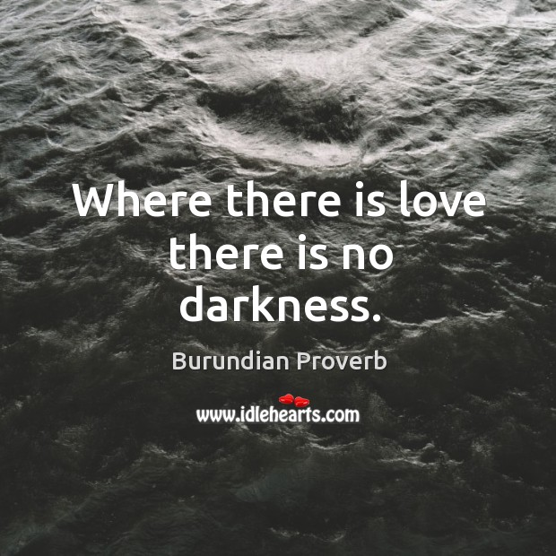 Where there is love there is no darkness. Burundian Proverbs Image