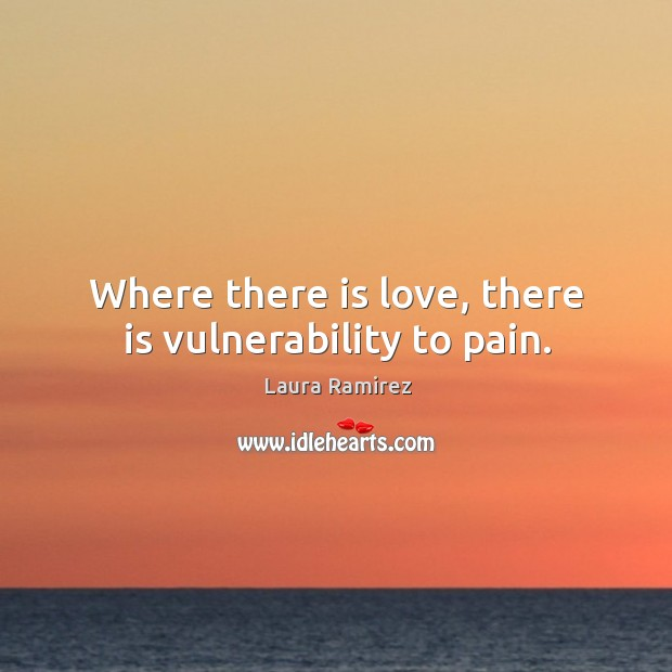 Where there is love, there is vulnerability to pain. Image