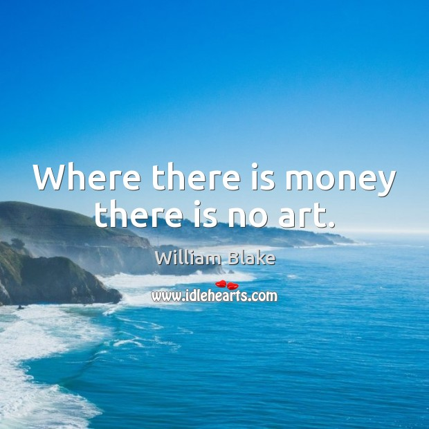 Where there is money there is no art. Image