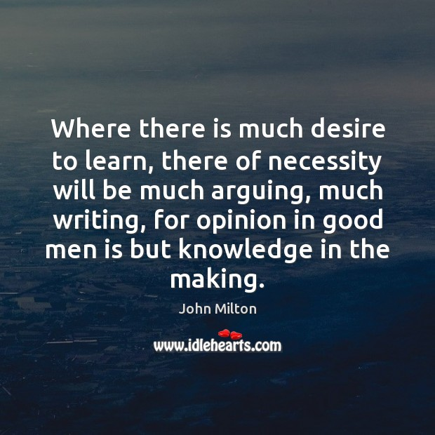 Where there is much desire to learn, there of necessity will be Image