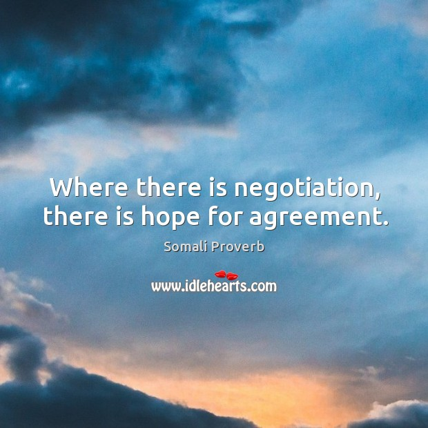 Where there is negotiation, there is hope for agreement. Somali Proverbs Image