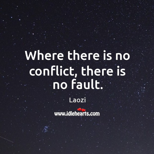 Image, Where there is no conflict, there is no fault.