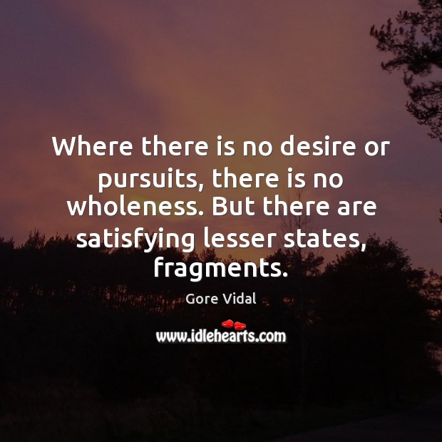 Image, Where there is no desire or pursuits, there is no wholeness. But