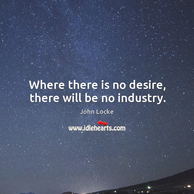 Image, Where there is no desire, there will be no industry.