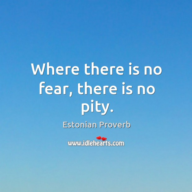 Image, Where there is no fear, there is no pity.