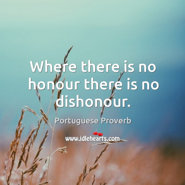 Where there is no honour there is no dishonour. Portuguese Proverbs Image