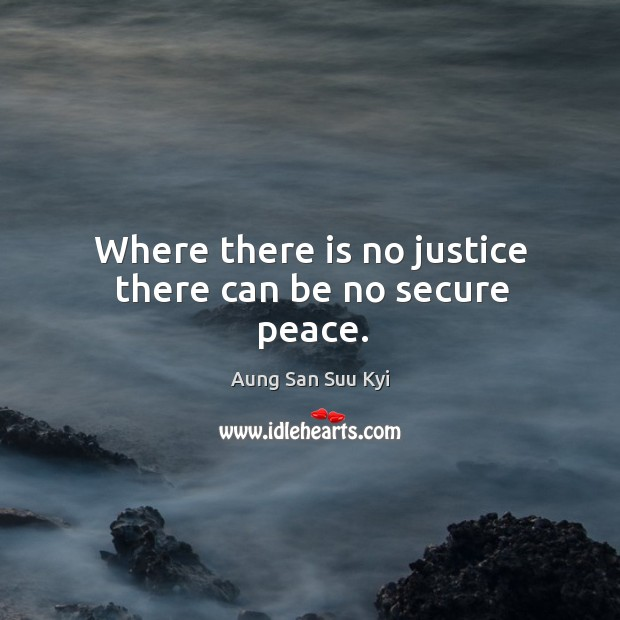 Where there is no justice there can be no secure peace. Image