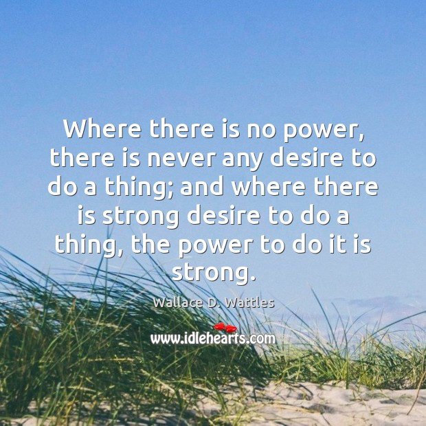 Where there is no power, there is never any desire to do Image