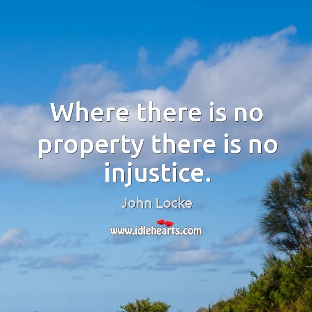 Where there is no property there is no injustice. Image