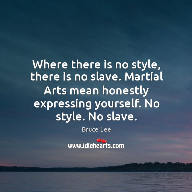 Where there is no style, there is no slave. Martial Arts mean Image