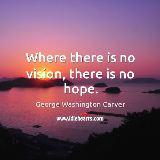 Where there is no vision, there is no hope. Image