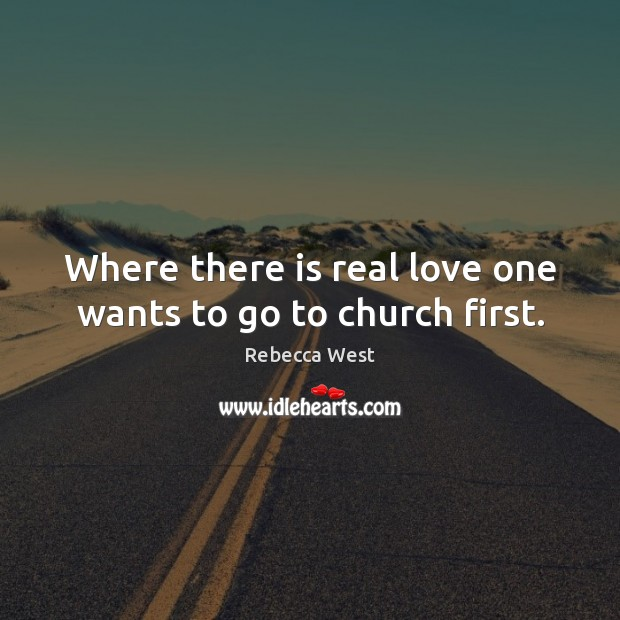 Where there is real love one wants to go to church first. Real Love Quotes Image