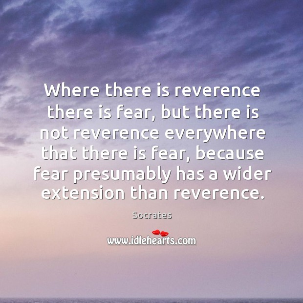 Image, Where there is reverence there is fear, but there is not reverence everywhere that there is fear