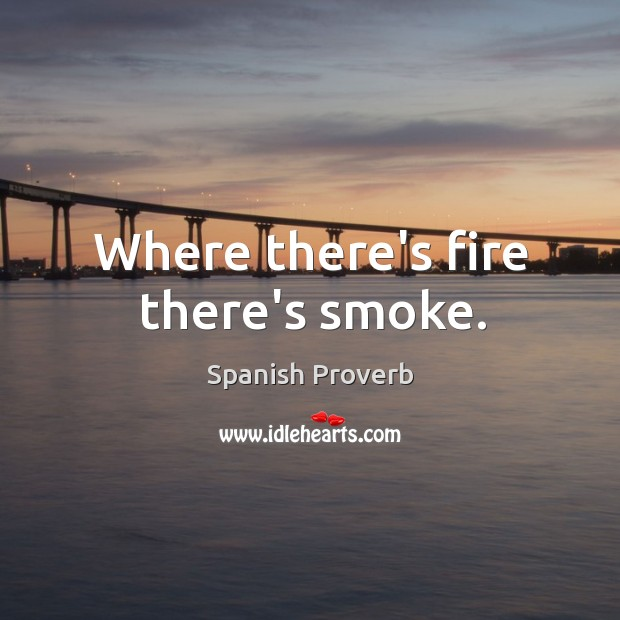 Image, Where there's fire there's smoke.