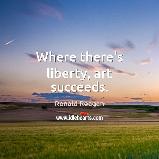 Image, Where there's liberty, art succeeds.