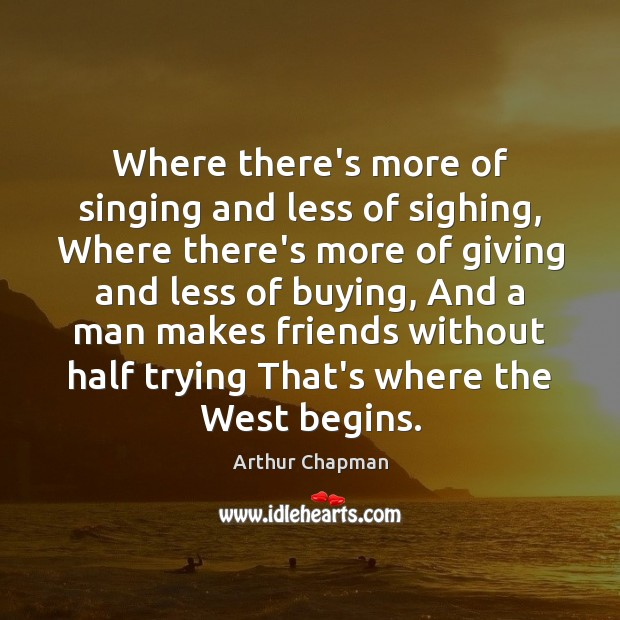 Image, Where there's more of singing and less of sighing, Where there's more