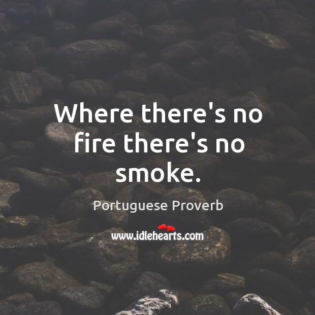 Image, Where there's no fire there's no smoke.
