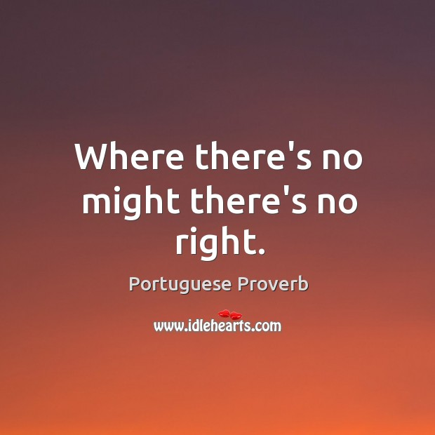 Where there's no might there's no right. Image