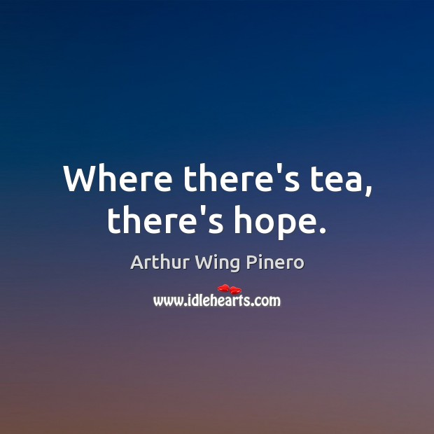 Image, Where there's tea, there's hope.