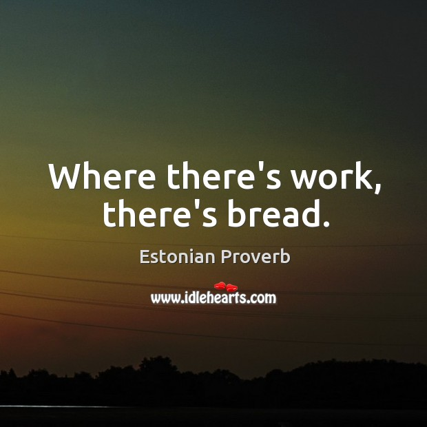 Where there's work, there's bread. Estonian Proverbs Image